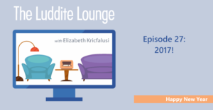 The Luddite Lounge: Episode 27: Happy New Year: 2017!