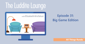 The Luddite Lounge: Episode 31: All Things Rando: Big Game Edition