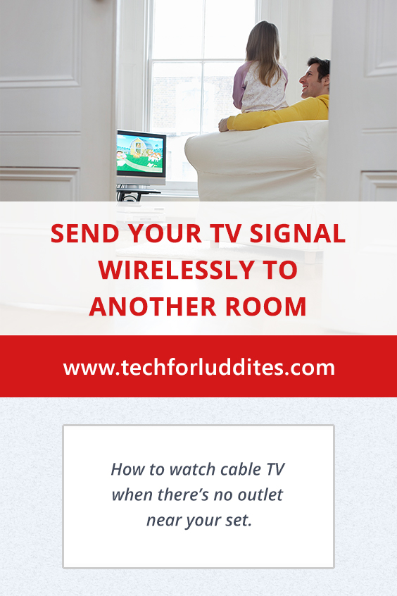 Send Your Cable TV Signal Wirelessly to Another Room | Tech for Luddites