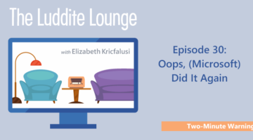 Luddite Lounge Transcript: Oops, (Microsoft Did It Again)