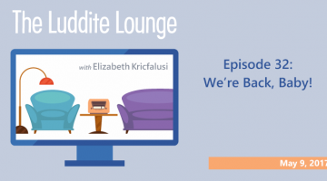 Luddite Lounge Transcript: We're Back Baby!