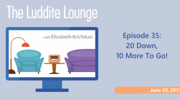 The Luddite Lounge: Episode 35: 20 Down, 10 More To Go!.: June 20, 2017