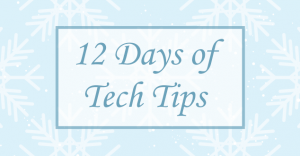 Twelve Days of Tech Tips