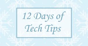 Twelve Days of Tech Tips